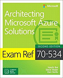 Exam Ref 70-534 Architecting Microsoft Azure Solutions (includes Current Book Service) (2nd Edition)