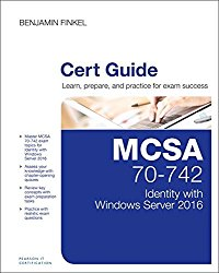 MCSA 70-742 Cert Guide: Identity with Windows Server 2016 (Certification Guide)