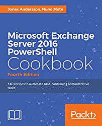 Microsoft Exchange Server 2016 PowerShell Cookbook – Fourth Edition