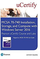 MCSA 70-740 Installation, Storage, and Compute with Windows Server 2016 Pearson uCertify Course and Labs Access Card (Certification Guide)