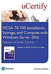 MCSA 70-740 Installation, Storage, and Compute with Windows Server 2016 Pearson uCertify Course Student Access Card (Certification Guide)