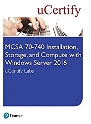 MCSA 70-740 Installation, Storage, and Compute with Windows Server 2016 uCertify Labs Access Card (Certification Guide)
