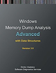 Advanced Windows Memory Dump Analysis with Data Structures: Training Course Transcript and Windbg Practice Exercises with Notes, Third Edition