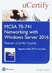 MCSA 70-741 Networking with Windows Server 2016 Pearson uCertify Course Student Access Card (Certification Guide)