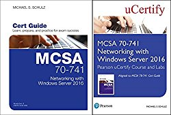 MCSA 70-741 Networking with Windows Server 2016 Pearson uCertify Course and Labs and Textbook Bundle (Certification Guide)