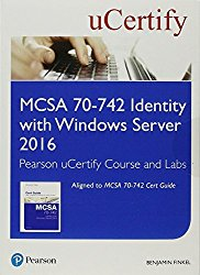 MCSA 70-742 Identity with Windows Server 2016 Pearson uCertify Course and Labs Student Access Card (Certification Guide)
