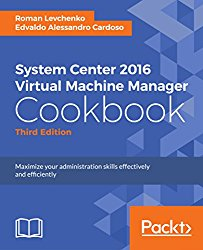 System Center 2016 Virtual Machine Manager Cookbook – Third Edition