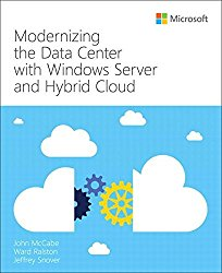 Modernizing the Data Center with Windows Server and Hybrid Cloud (IT Best Practices – Microsoft Press)