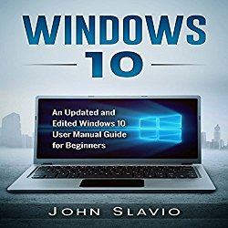 Windows 10: An Updated and Edited Windows 10 User Manual Guide for Beginners