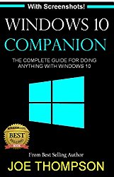 WINDOWS 10: WINDOWS 10 COMPANION: THE COMPLETE GUIDE FOR DOING ANYTHING WITH WINDOWS 10  (WINDOWS 10, WINDOWS 10 FOR DUMMIES, WINDOWS 10 MANUAL, WINDOWS 10 FOR SENIOR, WINDOWS, WINDOWS 10 GUIDE)