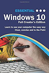 Essential Windows 10: Fall Creator's Edition: The essential manual to learning to use Windows 10 (Computer Essentials)