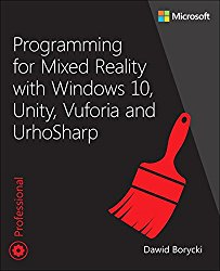Programming for Mixed Reality with Windows 10, Unity, Vuforia and UrhoSharp (Developer Reference)