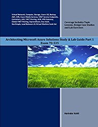 Architecting Microsoft Azure Solutions Study & Lab Guide Part 1: Exam 70-535