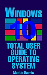 Windows 10: Total User Guide To Operating System: (Microsoft Windows 10, Windows 10 Manual)
