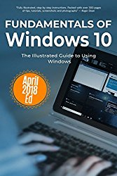 Fundamentals of Windows 10 April 2018 Edition: The Illustrated Guide to using Windows (Computer Fundamentals)