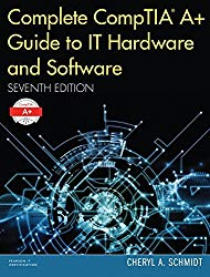 Complete CompTIA A+ Guide to IT Hardware and Software (7th Edition) standalone book  (Pearson IT Cybersecurity Curriculum (ITCC))