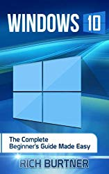 Windows 10: The Complete Beginner's Guide Made Easy
