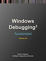 Accelerated Windows Debugging 3: Training Course Transcript and WinDbg Practice Exercises, Second Edition (Pattern-Oriented Software Diagnostics, Forensics, … Root Cause Analysis, Debugging Courses)
