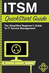 ITSM: QuickStart Guide – The Simplified Beginner's Guide to IT Service Management