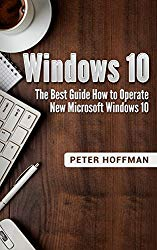 Windows 10: The Best Guide How to Operate New Microsoft Windows 10