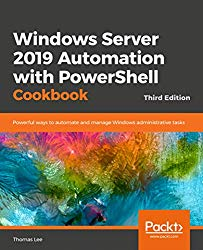 Windows Server 2019 Automation with PowerShell Cookbook – Third Edition: Powerful ways to automate and manage Windows administrative tasks
