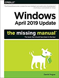 Windows April 2019 Update: The Missing Manual: The Book that should have been in the Box