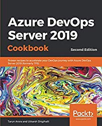 Azure DevOps Server 2019 Cookbook: Proven recipes to accelerate your DevOps journey with Azure DevOps Server 2019 (formerly TFS), 2nd Edition