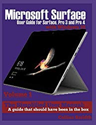 Microsoft Surface User Guide for Surface, Pro 3 and Pro 4 with Windows 10: The Simplified User Manual: A guide that should have been in the box
