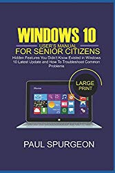 Windows 10 User's Manual For Senior Citizens: Hidden Features You Didn't Know  Existed in Windows 10 Lastest Update and How to Troubkeshoot Common Problems
